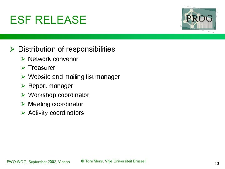 ESF RELEASE Ø Distribution of responsibilities Ø Network convenor Ø Treasurer Ø Website and