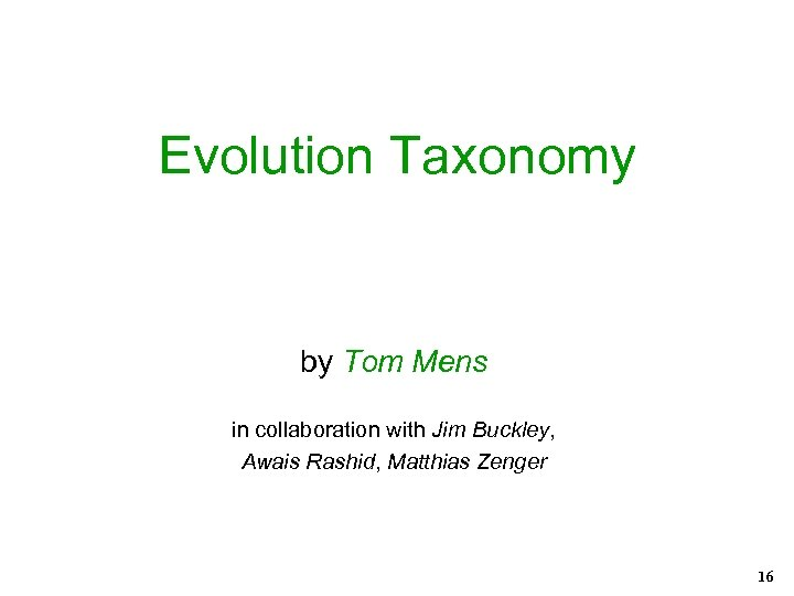 Evolution Taxonomy by Tom Mens in collaboration with Jim Buckley, Awais Rashid, Matthias Zenger
