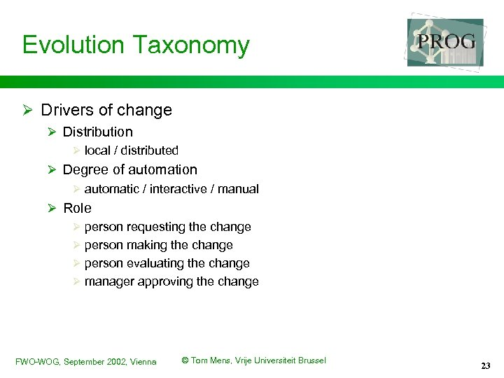 Evolution Taxonomy Ø Drivers of change Ø Distribution Ø local / distributed Ø Degree