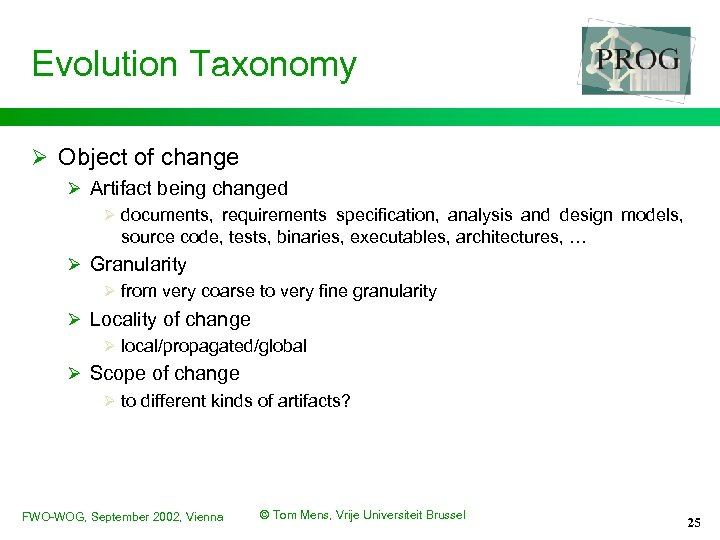 Evolution Taxonomy Ø Object of change Ø Artifact being changed Ø documents, requirements specification,