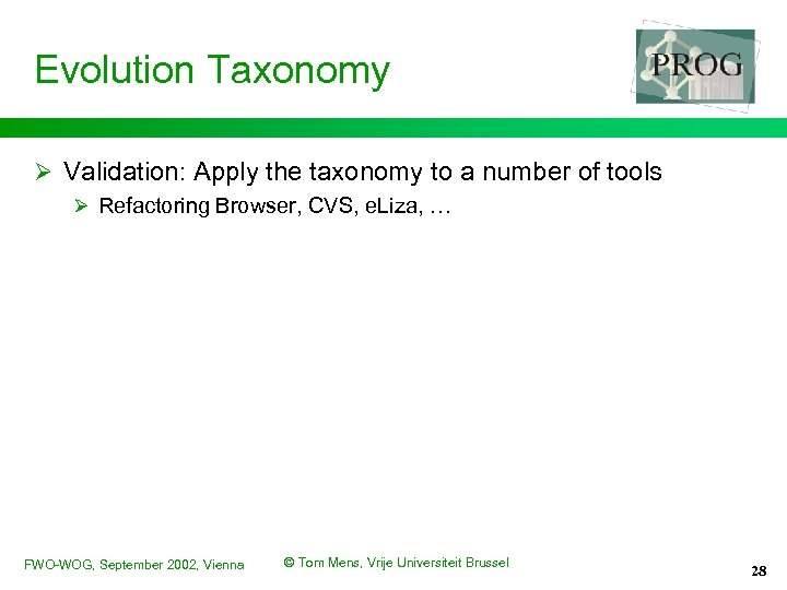 Evolution Taxonomy Ø Validation: Apply the taxonomy to a number of tools Ø Refactoring