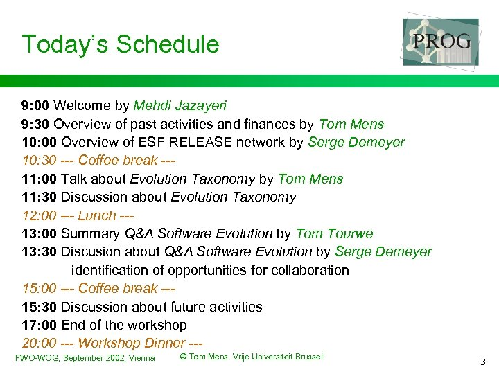 Today's Schedule 9: 00 Welcome by Mehdi Jazayeri 9: 30 Overview of past activities