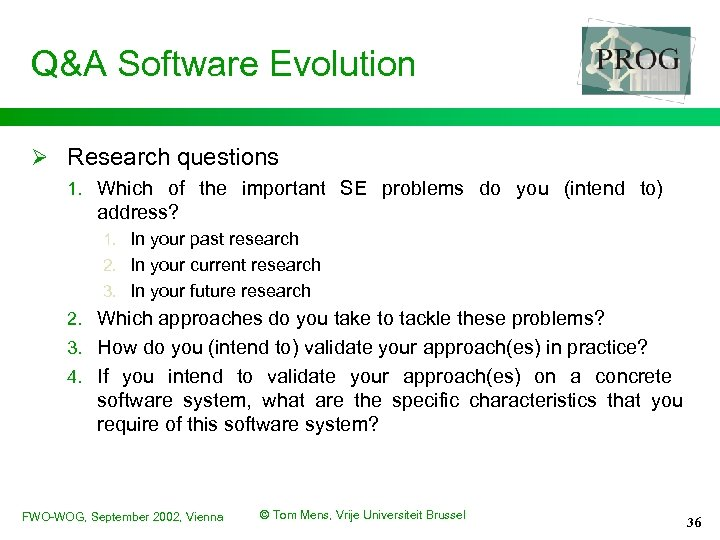 Q&A Software Evolution Ø Research questions 1. Which of the important SE problems do
