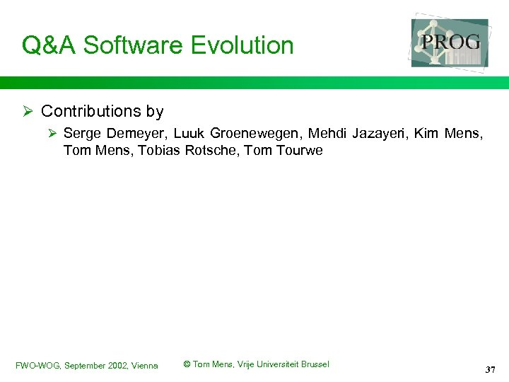 Q&A Software Evolution Ø Contributions by Ø Serge Demeyer, Luuk Groenewegen, Mehdi Jazayeri, Kim