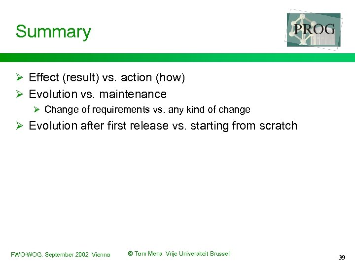 Summary Ø Effect (result) vs. action (how) Ø Evolution vs. maintenance Ø Change of