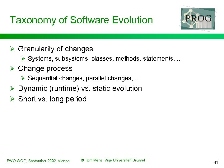 Taxonomy of Software Evolution Ø Granularity of changes Ø Systems, subsystems, classes, methods, statements,
