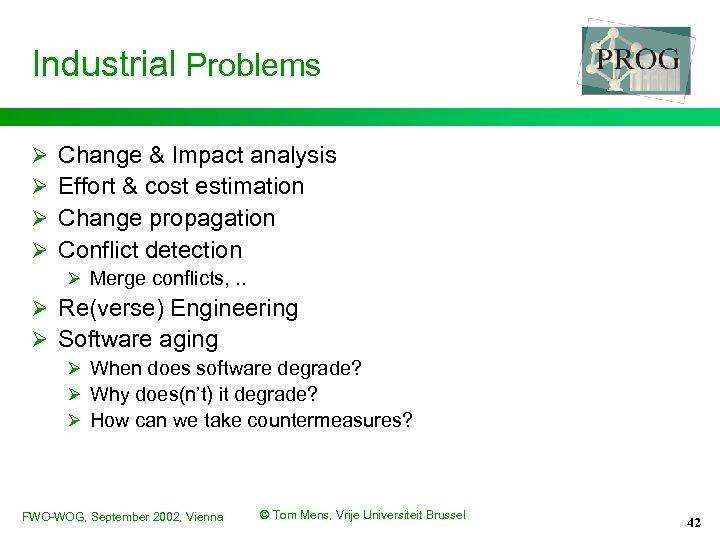 Industrial Problems Ø Ø Change & Impact analysis Effort & cost estimation Change propagation