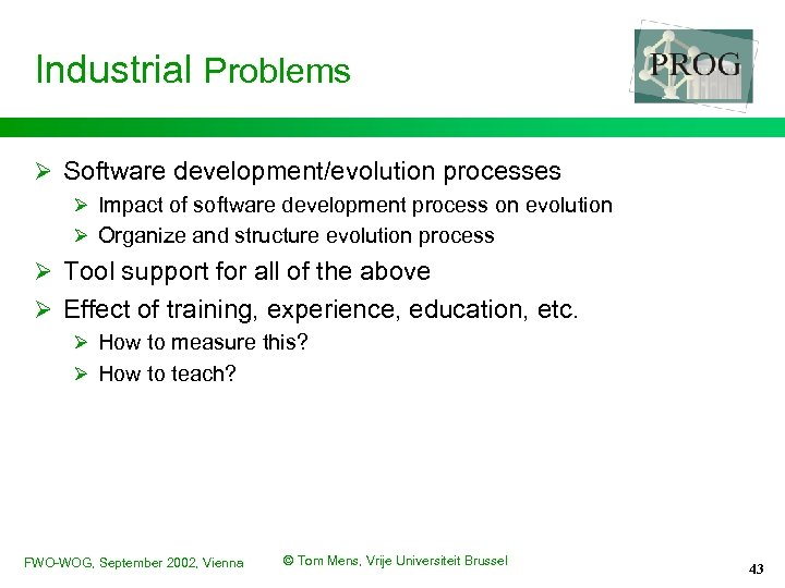 Industrial Problems Ø Software development/evolution processes Ø Impact of software development process on evolution