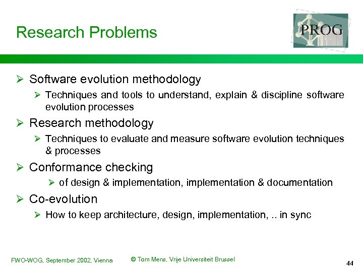 Research Problems Ø Software evolution methodology Ø Techniques and tools to understand, explain &