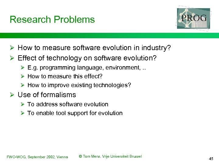 Research Problems Ø How to measure software evolution in industry? Ø Effect of technology