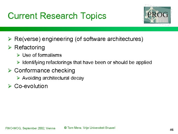 Current Research Topics Ø Re(verse) engineering (of software architectures) Ø Refactoring Ø Use of