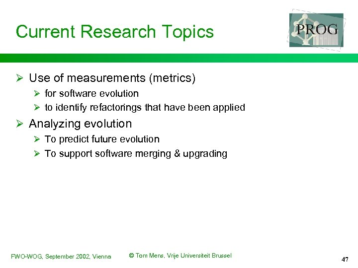 Current Research Topics Ø Use of measurements (metrics) Ø for software evolution Ø to