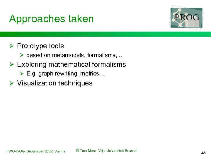 Approaches taken Ø Prototype tools Ø based on metamodels, formalisms, . . Ø Exploring