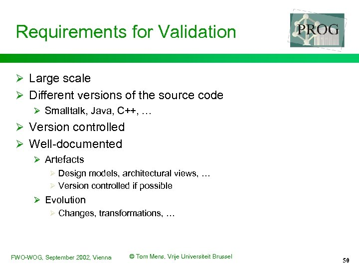 Requirements for Validation Ø Large scale Ø Different versions of the source code Ø