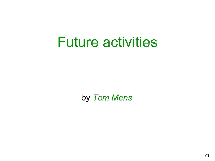 Future activities by Tom Mens 51