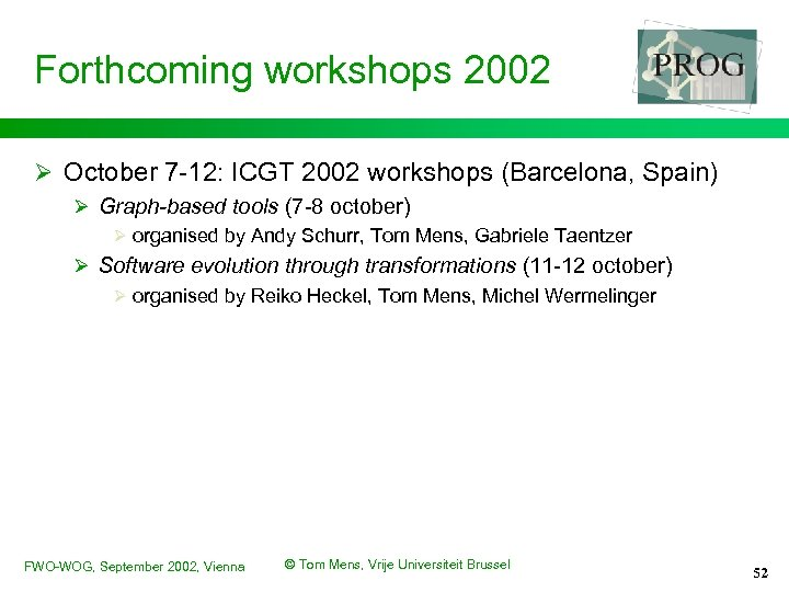 Forthcoming workshops 2002 Ø October 7 -12: ICGT 2002 workshops (Barcelona, Spain) Ø Graph-based