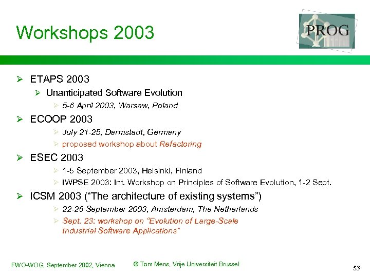 Workshops 2003 Ø ETAPS 2003 Ø Unanticipated Software Evolution Ø 5 -6 April 2003,