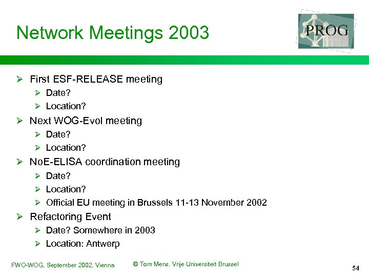 Network Meetings 2003 Ø First ESF-RELEASE meeting Ø Date? Ø Location? Ø Next WOG-Evol