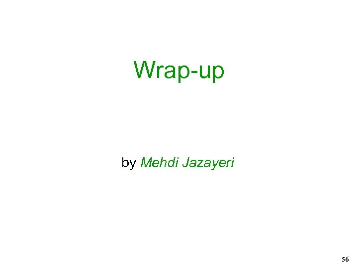 Wrap-up by Mehdi Jazayeri 56