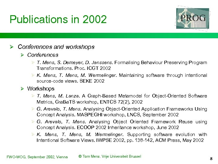 Publications in 2002 Ø Conferences and workshops Ø Conferences Ø T. Mens, S. Demeyer,