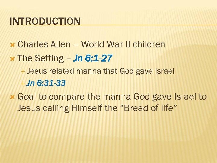INTRODUCTION Charles Allen – World War II children The Setting – Jn 6: 1