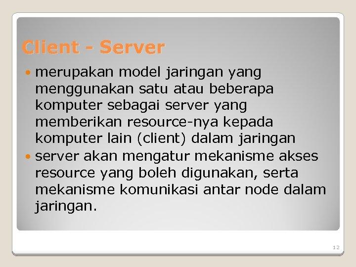 Client - Server merupakan model jaringan yang menggunakan satu atau beberapa komputer sebagai server