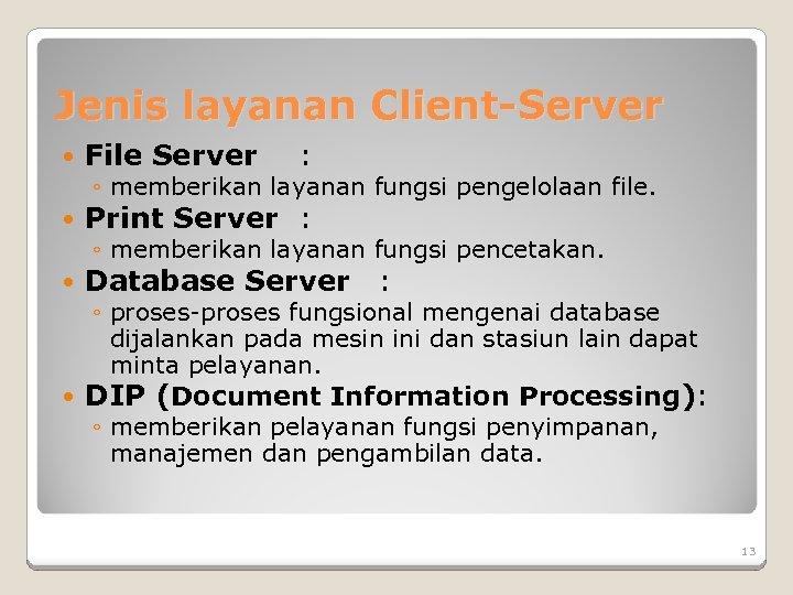 Jenis layanan Client-Server File Server : Print Server : Database Server DIP (Document Information