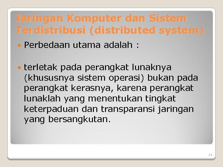 Jaringan Komputer dan Sistem Terdistribusi (distributed system) Perbedaan utama adalah : terletak pada perangkat