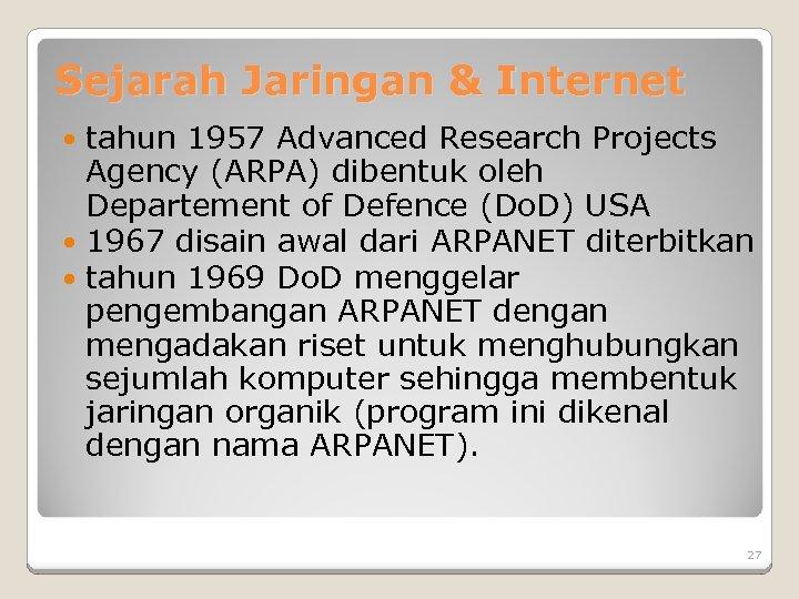 Sejarah Jaringan & Internet tahun 1957 Advanced Research Projects Agency (ARPA) dibentuk oleh Departement