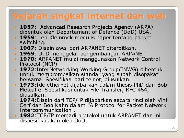 Sejarah singkat internet dan web 1957: Advanced Research Projects Agency (ARPA) dibentuk oleh Departement