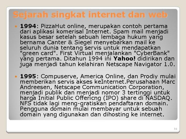 Sejarah singkat internet dan web 1994: Pizza. Hut online, merupakan contoh pertama dari aplikasi