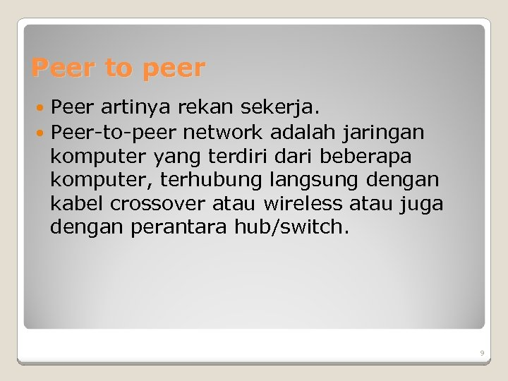 Peer to peer Peer artinya rekan sekerja. Peer-to-peer network adalah jaringan komputer yang terdiri