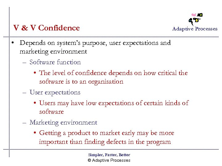 V & V Confidence Adaptive Processes • Depends on system's purpose, user expectations and