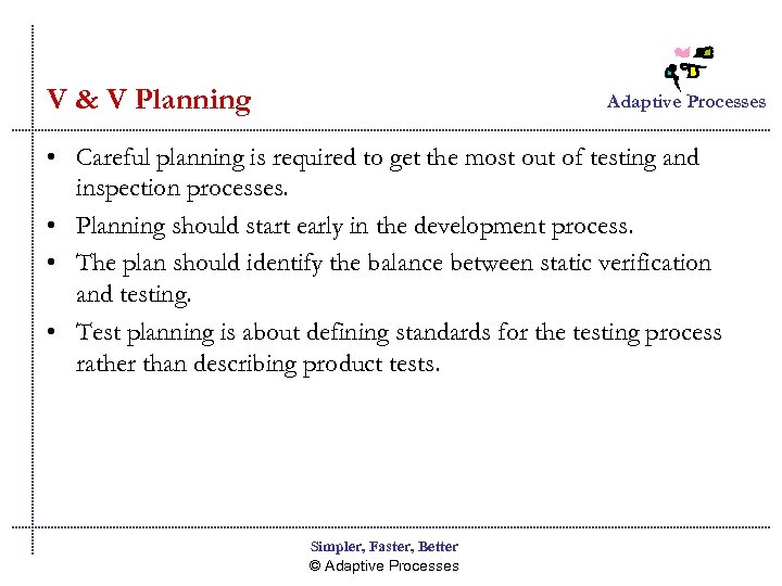 V & V Planning Adaptive Processes • Careful planning is required to get the