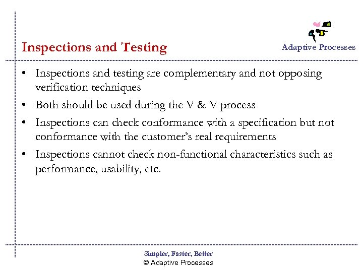 Inspections and Testing Adaptive Processes • Inspections and testing are complementary and not opposing