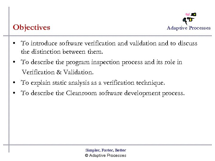 Objectives Adaptive Processes • To introduce software verification and validation and to discuss the