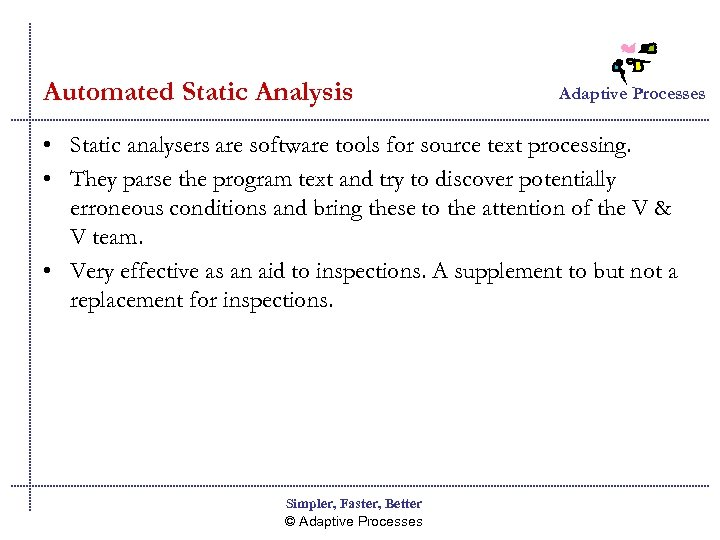 Automated Static Analysis Adaptive Processes • Static analysers are software tools for source text