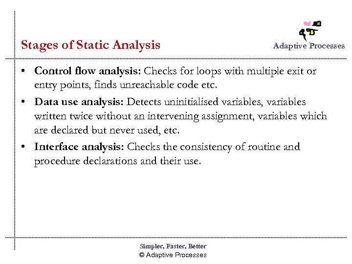 Stages of Static Analysis Adaptive Processes • Control flow analysis: Checks for loops with
