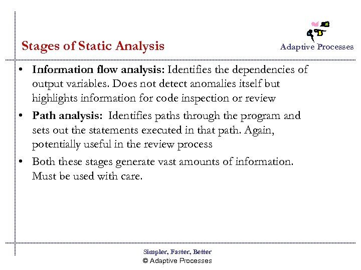 Stages of Static Analysis Adaptive Processes • Information flow analysis: Identifies the dependencies of