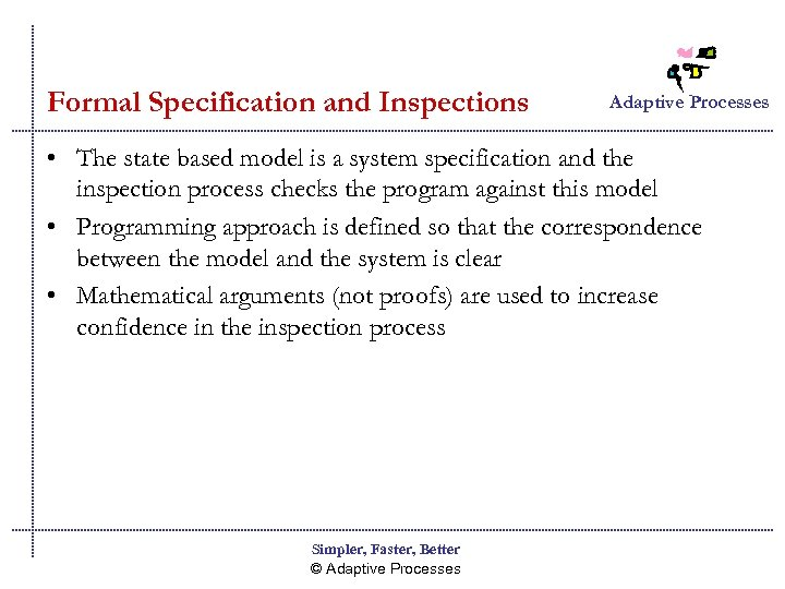Formal Specification and Inspections Adaptive Processes • The state based model is a system