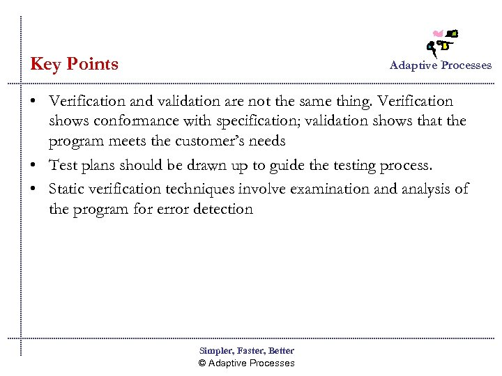 Key Points Adaptive Processes • Verification and validation are not the same thing. Verification
