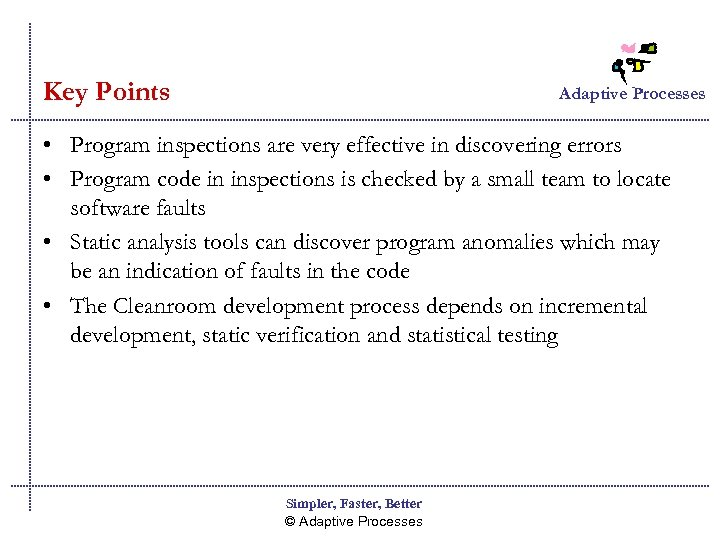 Key Points Adaptive Processes • Program inspections are very effective in discovering errors •