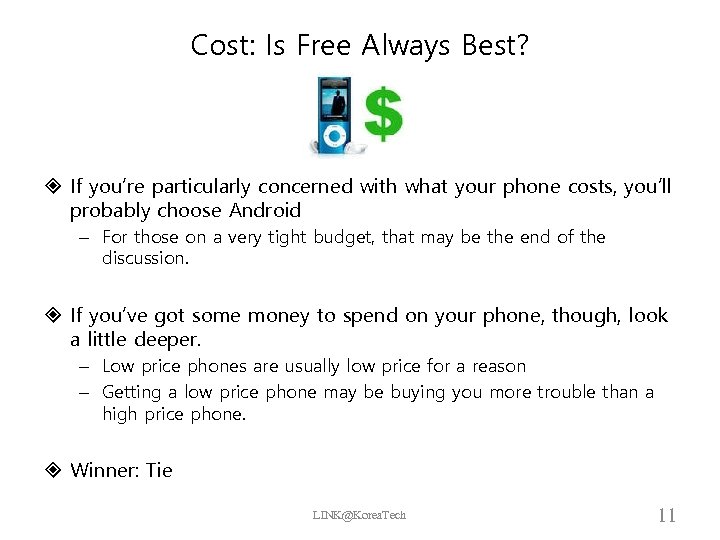 Cost: Is Free Always Best? If you're particularly concerned with what your phone costs,