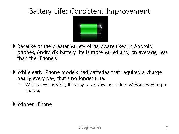 Battery Life: Consistent Improvement Because of the greater variety of hardware used in Android