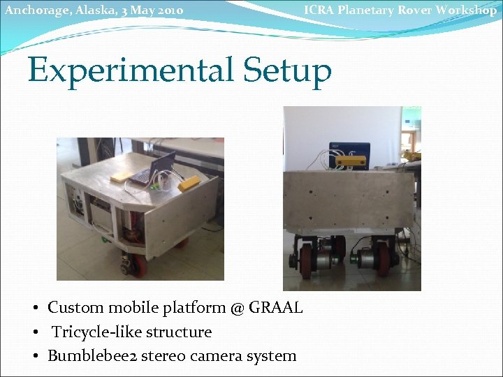 Anchorage, Alaska, 3 May 2010 ICRA Planetary Rover Workshop Experimental Setup • Custom mobile