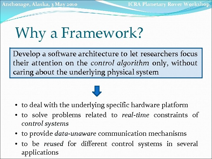 Anchorage, Alaska, 3 May 2010 ICRA Planetary Rover Workshop Why a Framework? Develop a