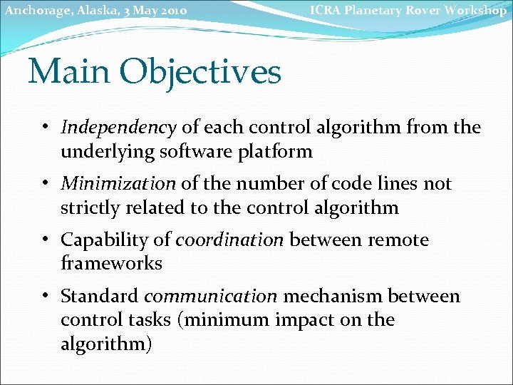 Anchorage, Alaska, 3 May 2010 ICRA Planetary Rover Workshop Main Objectives • Independency of