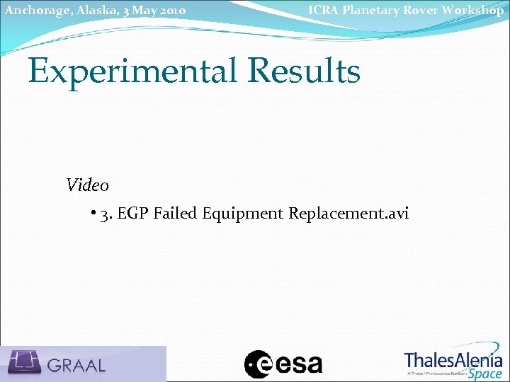 Anchorage, Alaska, 3 May 2010 ICRA Planetary Rover Workshop Experimental Results Video • 3.