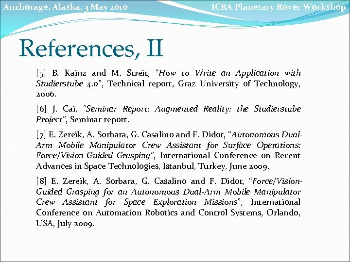 Anchorage, Alaska, 3 May 2010 ICRA Planetary Rover Workshop References, II [5] B. Kainz