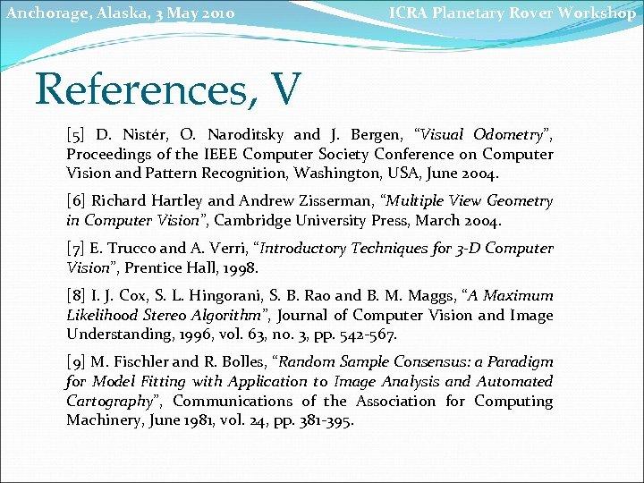 Anchorage, Alaska, 3 May 2010 ICRA Planetary Rover Workshop References, V [5] D. Nistér,